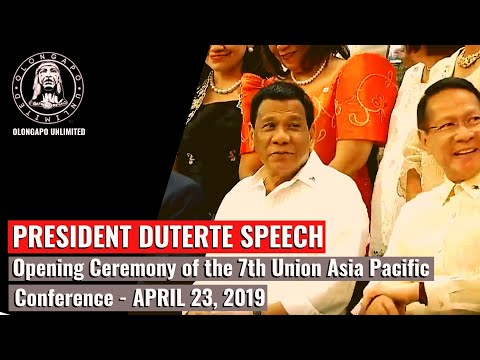 Pres. Duterte Speech at the Opening Ceremony of the 7th Union Asia PacificConference (April 23 2019)
