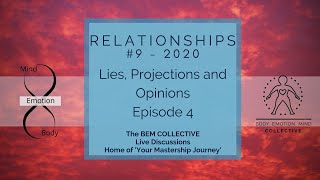 #9 Relationships ~ Lies, projections and Opinions. Brought to you by the B.E.M Collective.