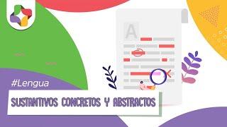 Sustantivos concretos y abstractos - Lengua - Educatina
