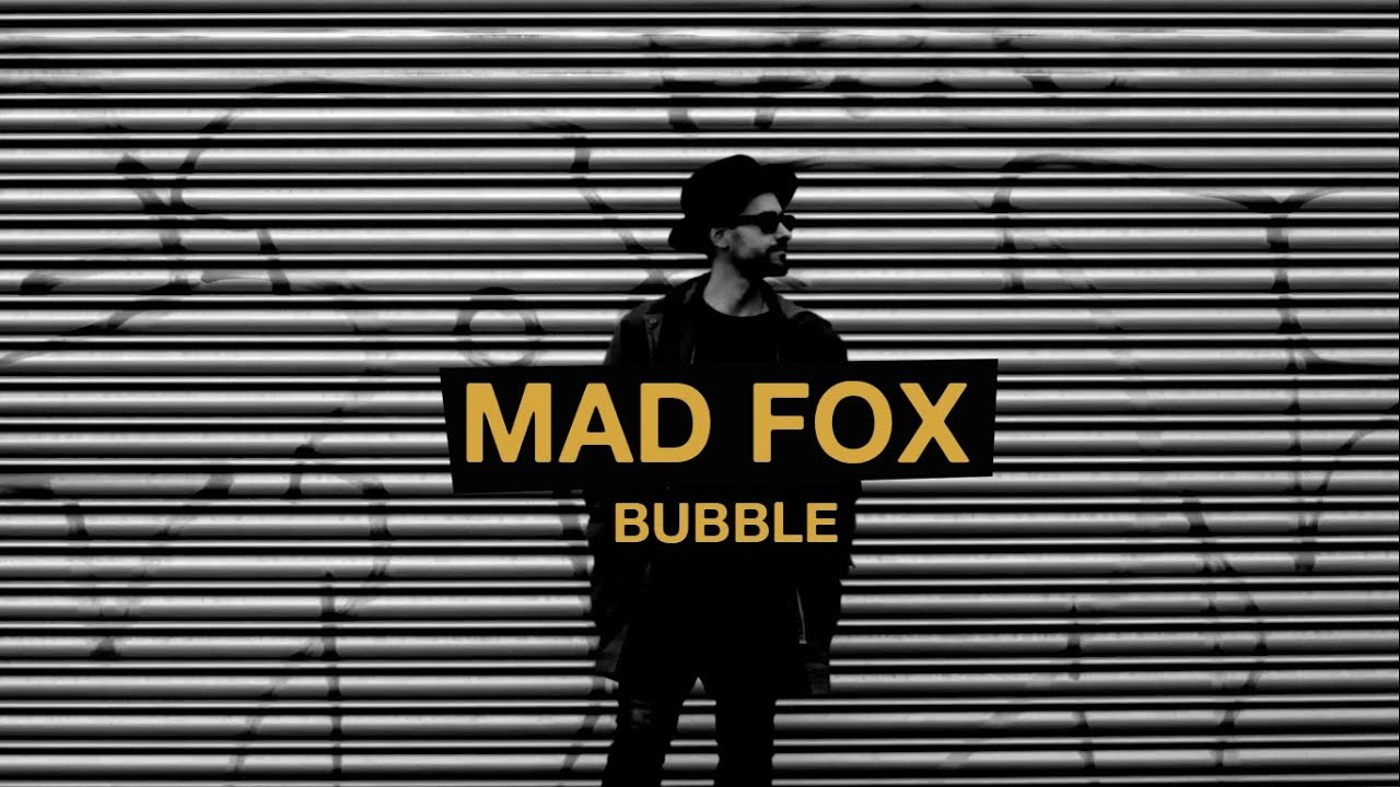MAD FOX - Bubble (Official Music Video)