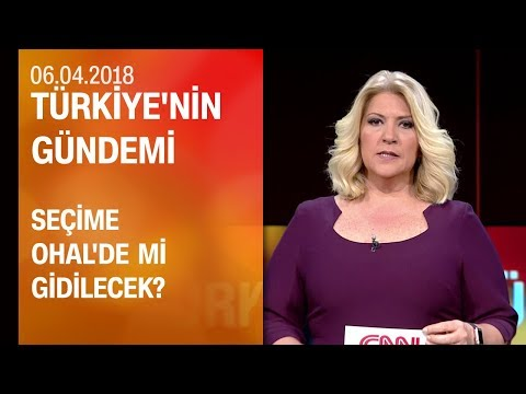 Seçime OHAL'de mi gidilecek? - Türkiye'nin Gündemi 06 04 2018 Cuma