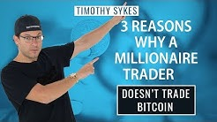 3 Reasons Why A Millionaire Trader Doesn't Trade Bitcoin