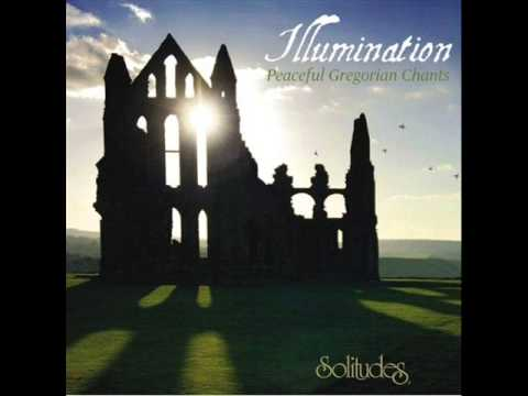 Illumination - Peaceful Gregorian Chants - Dan Gibson's Soli