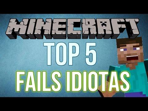 MINECRAFT | TOP 5 FAILS IDIOTAS! #1