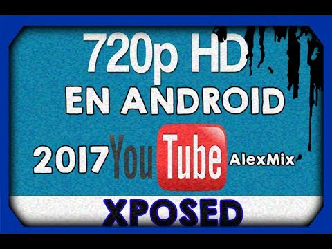 COMO PONER YOUTUBE EN 720p ANDROID | XPOSED 2017 |
