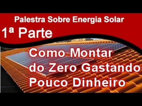 🆎PALESTRA ENERGIA SOLAR DO ZERO COM POUCO DINHEIRO – 1ª PARTE🔣