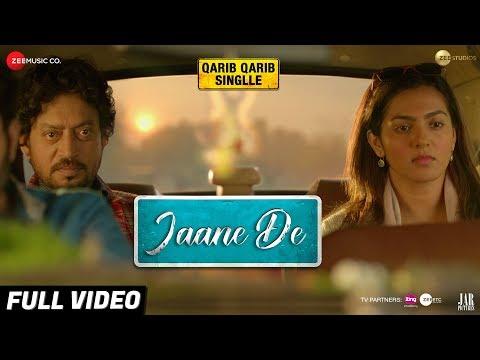 Jaane De - Full Video   Atif Aslam   Qarib Qarib Singlle   Irrfan I Parvathy   Vishal Mishra