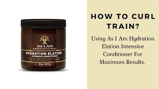 How to curl train using As I Am Hydration Elation Intensive Deep Conditioner