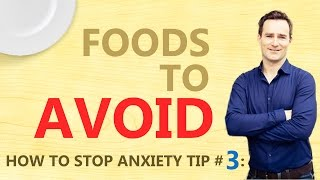 Anxiety tip number 3 Foods to Avoid