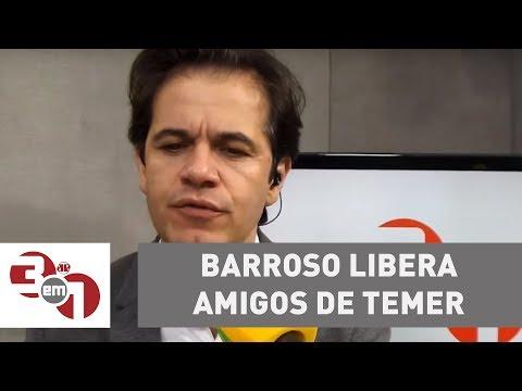 Ministro Barroso Solta Amigos Do Presidente Michel Temer
