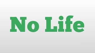 No Life meaning and pronunciation