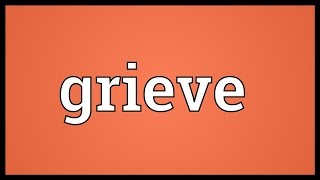 Grieve Meaning
