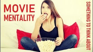 Movie Mentality?! Something to Think About