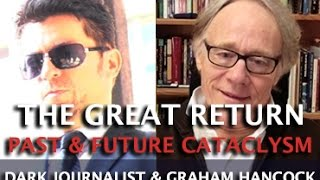 GRAHAM HANCOCK ANCIENT & FUTURE CATACLYSM - THE GREAT RETURN OF THE COMET! DARK JOURNALIST