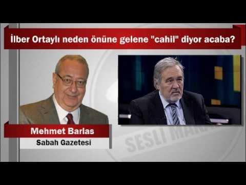 Mehmet Barlas : İlber Ortaylı neden önüne gelene