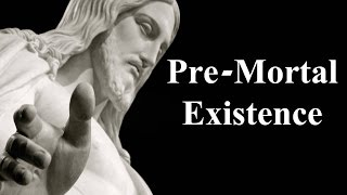Pre-Mortal Existence (Christian to Mormon Christian)