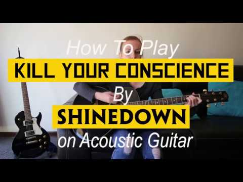 How to play Kill Your Conscience by Shinedown on Acoustic Guitar