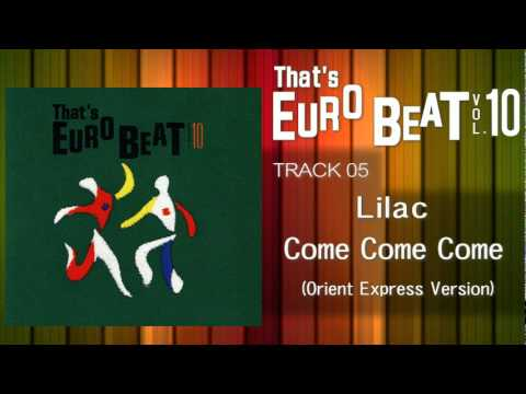Lilac - Come Come Come (Orient Express) That's EURO BEAT 10-05