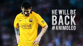 Lionel Messi He Will Be Back Stronger 2016 HD AnimoLeo