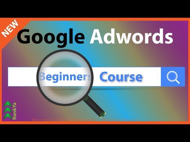 Google Adwords Tutorials for a Beginner