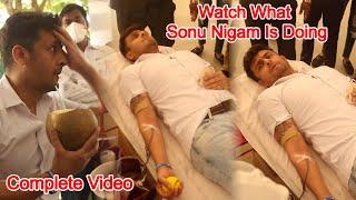 ये क्या हुआ सोनू निगम को - Sonu Nigam After Donating Blood | Complete Video