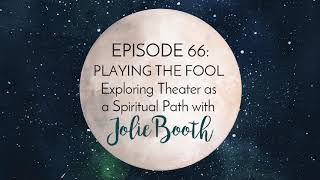 Gambar cover Episode 66: Playing the Fool— Exploring Theater as a Spiritual Path with Jolie Booth