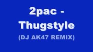 2pac - Thugstyle (DJ AK47 REMIX)