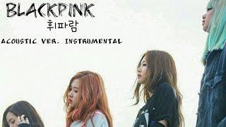 휘파람 acoustic ver. [instrumental]; blackpink | flowerryoongi