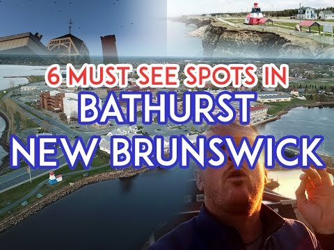 MUST SEE STOPS IN BATHURST, NEW BRUNSWICK!