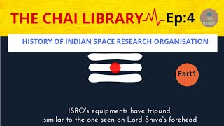 HISTORY OF INDIAN SPACE RESEARCH ORGANISATION|ISRO|VIKRAM SARABHAI|THE CHAI LIBRARY|PART 1