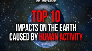 Video Top 10 Impacts of Human Activity on the Earth download MP3, 3GP, MP4, WEBM, AVI, FLV Agustus 2018