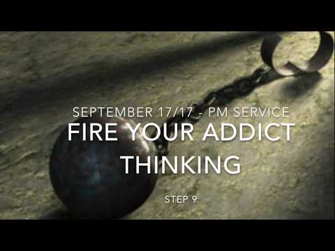 Fire Your Addict Thinking (Step 9) - September 17/17