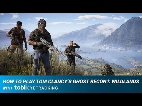 How to Play Tom Clancy's Ghost Recon® Wildlands with Tobii Eye Tracking
