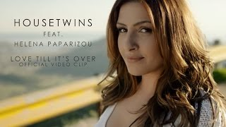 Смотреть клип Housetwins - Love Till It's Over Feat. Helena Paparizou