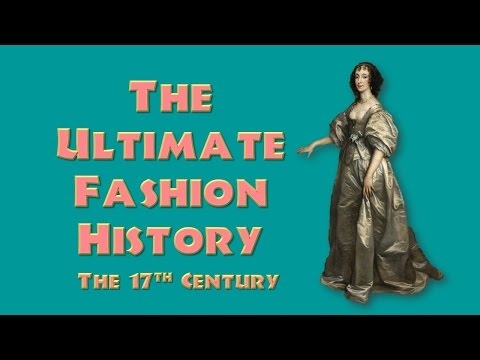 THE ULTIMATE FASHION HISTORY: THE 17th CENTURY