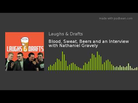 Blood, Sweat, Beers and an Interview with Nathaniel Gravely