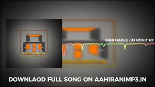 Vani Gadle Bangla -Dj Rohit RT (Khandeshi Dj Songs 2017)