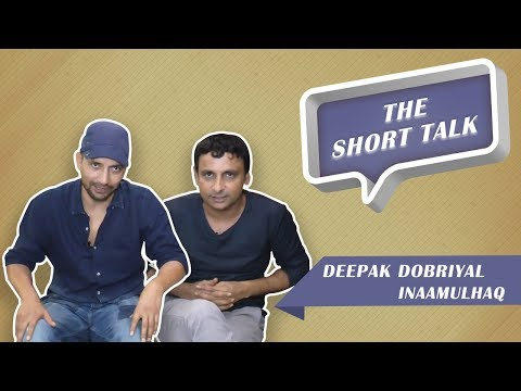 The Short Talk - Deepak Dobriyal and Inaamulhaq Talk About The Seed Of Lucknow Central