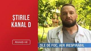 Stirile Kanal D(13.06.2019) - Zile de foc, aer irespirabil! Ce ne recomanda doctorul