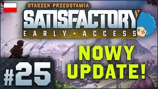 Satisfactory PL #25 | EA | Kwarc! Mapa! Pionowe taśmy ♥
