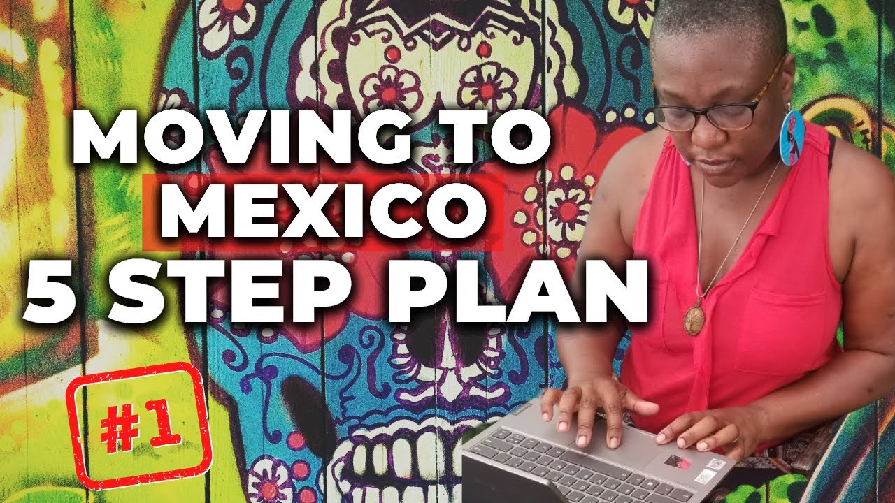 How to Move to Mexico - A 5 Step Plan