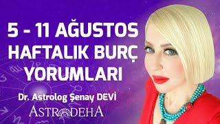 5 - 11 Ağustos Haftalık Burç Yorumları - Dr. Astrolog Şenay Devi - Astrodeha
