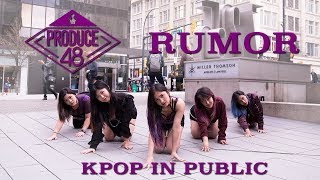 [KPOP IN PUBLIC - RUMOR DANCE COVER] -- PRODUCE 48 -- 프로듀스48 [YOURS TRULY]