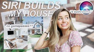 SIRI BUILDS MY HOUSE in BLOXBURG | ROBLOX