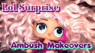LOL SURPRISE AMBUSH MAKEOVER!!