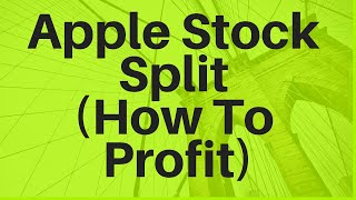 Apple Stock Split (How To Profit From It)