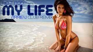 Hot Rod - My Life (Arriev Club Remix Edit) [DOWNLOAD] [HD]