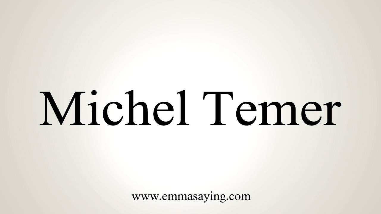 How To Pronounce Michel Temer Youtube