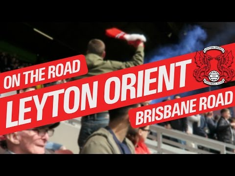 On The Road - LEYTON ORIENT @ BRISBANE ROAD