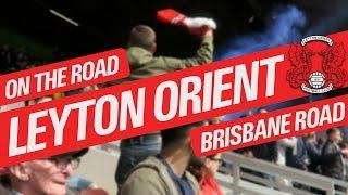 On The Road - LEYTON ORIENT @ BRISBANE ROAD